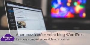 Apprenez à créer un blog WordPress : le cours complet accessible aux novices