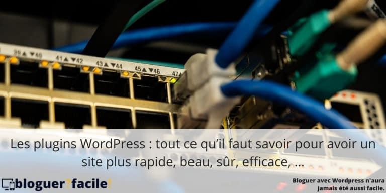 Les plugins WordPress : tout ce qu'il faut savoir pour avoir un site plus rapide, beau, sûr, efficace, …